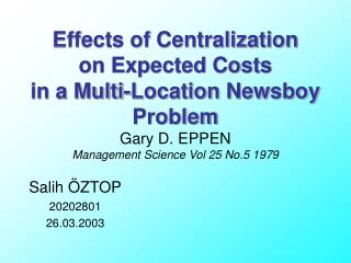 Effects of Centralization  on Expected Costs  in a Multi-Location Newsboy Problem Gary D. EPPEN Management Science Vol