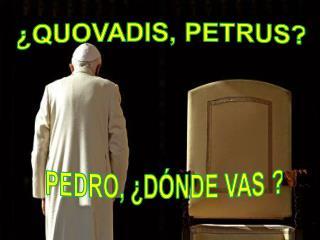 ¿QUOVADIS, PETRUS?