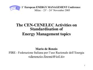 1° European ENERGY MANAGEMENT Conference                   Milan – 23° - 24° November 2005 The CEN-CENELE