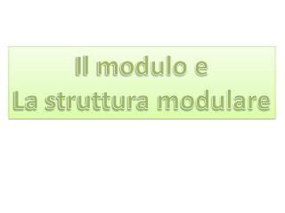 Il modulo e La struttura modulare