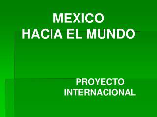 MEXICO  HACIA EL MUNDO
