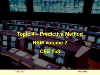 Topic 4 – Predictive Method HSM Volume 2 CEE 763