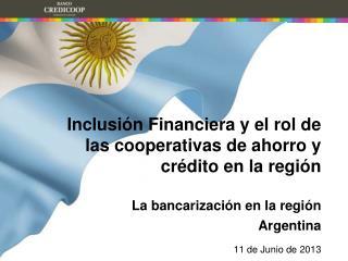 Inclusión Financiera y el rol de las cooperativas de ahorro y crédito en la región La bancarización en la región Argent