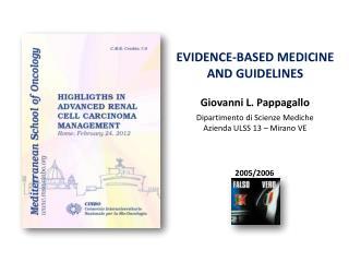 EVIDENCE-BASED MEDICINE AND GUIDELINES Giovanni L. Pappagallo Dipartimento di Scienze Mediche Azienda ULSS 13 – Mirano