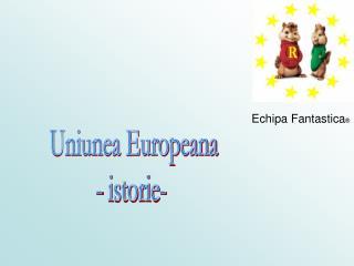 Uniunea Europeana - istorie-