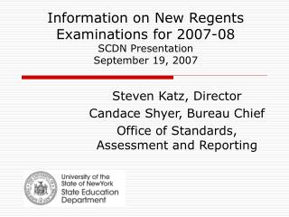 Information on New Regents Examinations for 2007-08 SCDN Presentation  September 19, 2007
