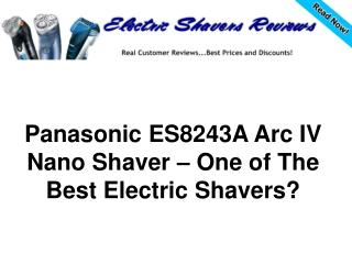 Panasonic ES8243A Arc IV Nano Shaver – Best Electric Shaver?