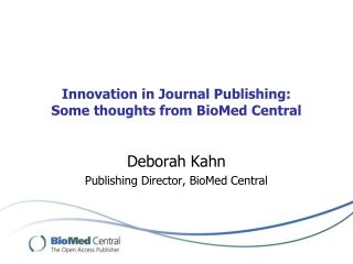 Innovation in Journal Publishing: Some thoughts from BioMed Central