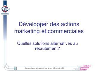 Développer des actions marketing et commerciales