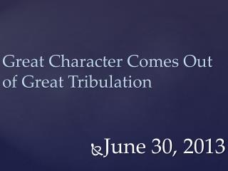 Great Character Comes Out of Great Tribulation