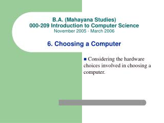 B.A. (Mahayana Studies) 000-209 Introduction to Computer Science November 2005 - March 2006 6. Choosing a Computer