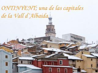 ONTINYENT; una de las capitales  de la Vall d´Albaida.