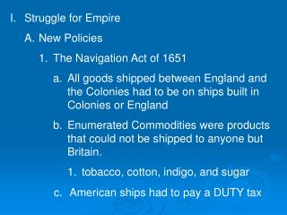 Struggle for Empire New Policies The Navigation Act of 1651 All goods shipped between England and the Colonies had to b