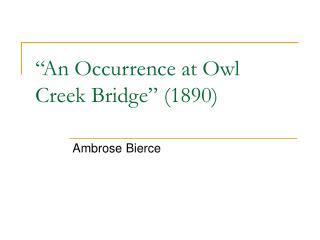 An Occurrence at Owl Creek Bridge  1890
