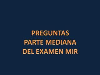 PREGUNTAS PARTE MEDIANA DEL EXAMEN MIR