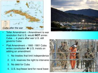 Cuba after the war Teller Amendment – Amendment to war resolution that U.S. would  NOT  annex Cuba…. 4 years after war