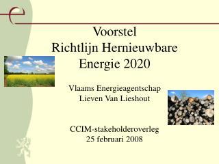 Voorstel  Richtlijn Hernieuwbare Energie 2020 Vlaams Energieagentschap Lieven Van Lieshout CCIM-stakeholderoverleg 25 f