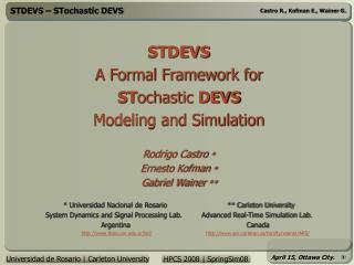 STDEVS A Formal Framework for  ST ochastic  DEVS Modeling and Simulation Rodrigo Castro  * Ernesto Kofman  * Gabriel Wa