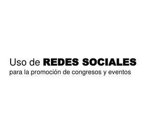 Uso de  REDES SOCIALES para la promoción de congresos y eventos