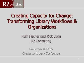 Creating Capacity for Change:  Transforming Library Workflows  Organizations