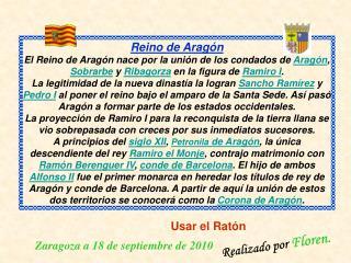 Reino de Aragón El Reino de Aragón nace por la unión de los condados de  Aragón ,  Sobrarbe  y  Ribagorza  en la figura
