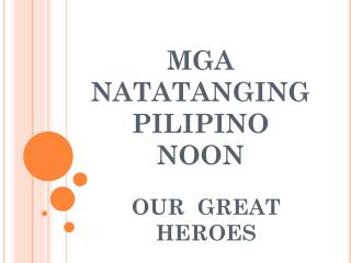 MGA NATATANGING PILIPINO NOON