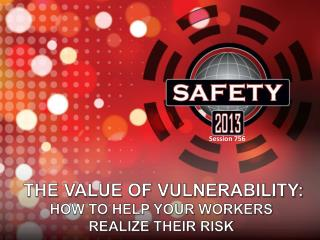 The Value of Vulnerability:  How to Help your Workers  Realize  Their Risk