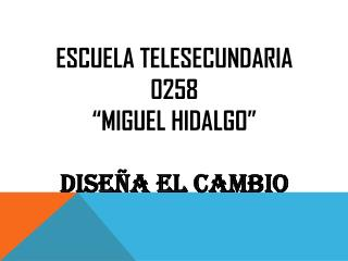 """Escuela telesecundaria 0258  """"miguel hidalgo"""" diseña el cambio"""