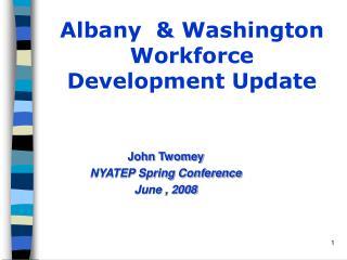 Albany  & Washington Workforce Development Update