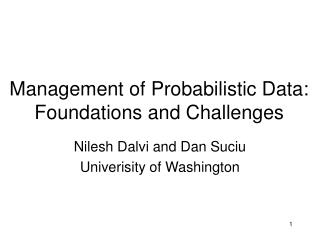Management of Probabilistic Data:  Foundations and Challenges