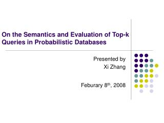 On the Semantics and Evaluation of Top-k Queries in Probabilistic Databases
