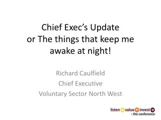 Chief Exec�s Update  or The things that keep me awake at night!