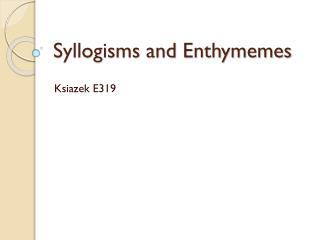 Syllogisms and Enthymemes