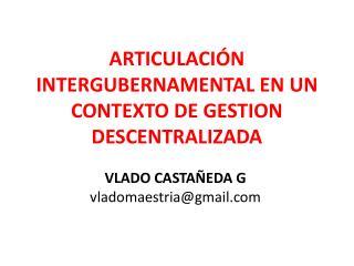 ARTICULACIÓN INTERGUBERNAMENTAL EN UN CONTEXTO DE GESTION DESCENTRALIZADA