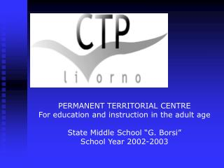 "PERMANENT TERRITORIAL CENTRE For education and instruction in the adult age State Middle School ""G. Borsi"" School Year"