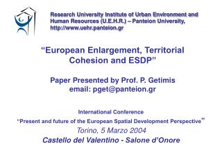 �European Enlargement, Territorial Cohesion and ESDP� Paper Presented by Prof. P. Getimis email: pget@panteion.gr
