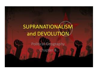 SUPRANATIONALISM and DEVOLUTION