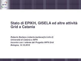Stato  di  EPIKH, GISELA  ed altre attività  Grid a Catania