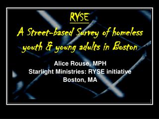 RYSE A Street-based Survey of homeless youth & young adults in Boston