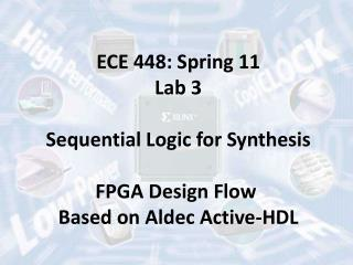 ECE 448: Spring 11 Lab 3 Sequential Logic for Synthesis FPGA Design Flow  Based on Aldec Active-HDL