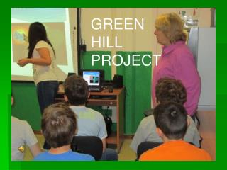 GREEN HILL PROJECT