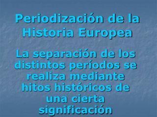 Periodización de la Historia Europea