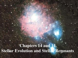 Chapters 14 and 15    Stellar Evolution and Stellar Remnants