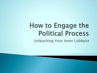 How to Engage the Political Process