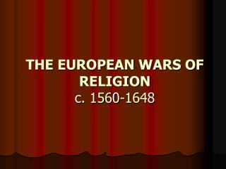 THE EUROPEAN WARS OF RELIGION c. 1560-1648