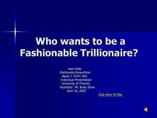 Who wants to be a Fashionable Trillionaire?