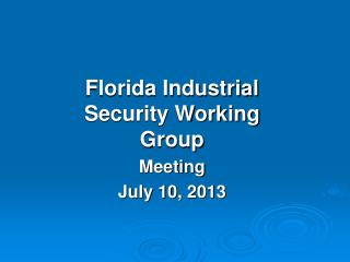 Florida Industrial Security Working Group  Meeting July 10, 2013