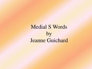 Medial S Words  by Jeanne Guichard