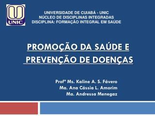 Universidade  de  Cuiabá - UNIC Núcleo  de  Disciplinas Integradas Disciplina :  Formação Integral  em Saúde