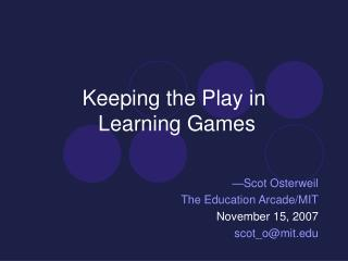 Keeping the Play in Learning Games
